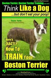 Boston Terrier Boston Terrier Training AAA AKC: Think Like a Dog But Don't…