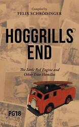 Hoggrills End The Little Red Engine And Other Trite Homilies By Felix Schroding