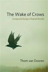 The Wake Of Crows Living And Dying In Shared Worlds Hardback Or Cased Book