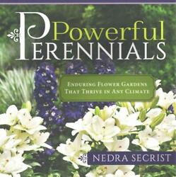Powerful Perennials Enduring Flower Gardens That Thrive in Any Climate by Nedra