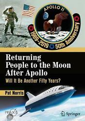 Returning People To The Moon After Apollo Will It Be Another Fifty Years By Pa