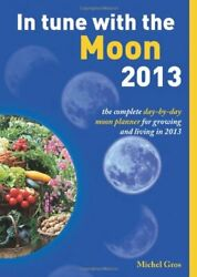 In Tune With The Moon 2013 The Complete Day-by-day Planner Fo... By Michel Gros