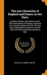 New Chronicles Of England And France In Two Parts By Robert Fabyan. Named By H