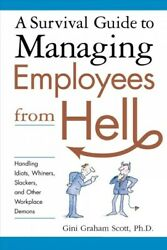 Survival Guide To Managing Employees From Hell Handling Idiots, Whiners, Sl...
