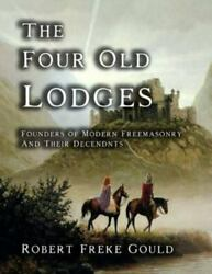 The Four Old Lodges Founders Of Modern Freemasonry And Their Decendants, Bra...