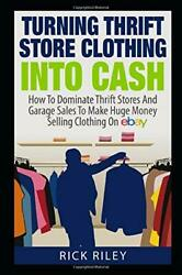 Turning Thrift Store Clothing Into Cash How To Dominate Thrift Stores And Ga…