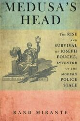 Medusa's Head The Rise And Survival Of Joseph Fouch�, Inven... By Mirante, Rand