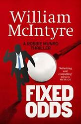 Fixed Odds A Robbie Munro Thriller By William Mcintyre Book The Fast Free