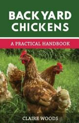 Backyard Chickens: A Practical Handbook to Raising Chickens Like New Used F...