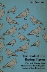 The Book Of The Racing Pigeon - Fact And Theory Fr... By Naether Carl Paperback