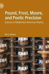 Pound, Frost, Moore, And Poetic Precision Science In American Modernist Poetry