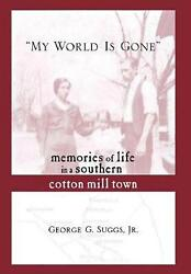 My World Is Gone Memories Of Life In A Southern Cotton Mill Town By George G. J