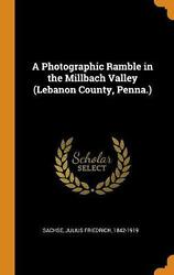 A Photographic Ramble In The Millbach Valley Lebanon County, Penna. By Julius