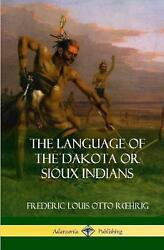 The Language Of The Dakota Or Sioux Indians Hardcover By Frederic Louis Otto R