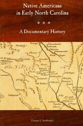 Native Americans In Early North Carolina A Documentary History, Paperback B...