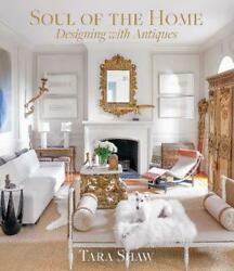 Soul Of The Home Designing With Antiques By Tara Shaw English Hardcover Book