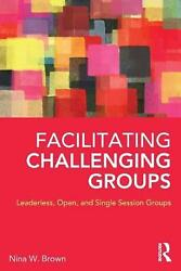 Facilitating Challenging Groups Leaderless Open And Single Session Groups By