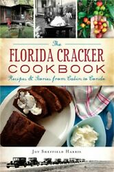 The Florida Cracker Cookbook Recipes And Stories From Cabin To Condo Paperback