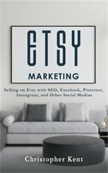 Etsy Marketing: Selling on Etsy with SEO Facebook Pinterest Instagram and Ot