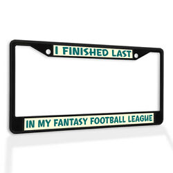 License Plate Frame Vinyl Insert I Finished Last In My Fantasy Football League D