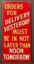 Orders For Delivery Yesterday...early 20th C Sign