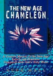 The New Age Chameleon: A Concise Manual of the New Age Beliefs and Practices C..