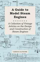 A Guide To Model Steam Engines - A Collection Of Vintage Articles On The Design
