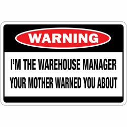 Horizontal Metal Sign Multiple Sizes I'm Warehouse Manager Your Mother Warned