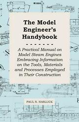 The Model Engineer's Handybook - A Practical Manual On Model Steam Engines Embra