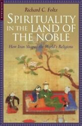 Spirituality In The Land Of The Noble How Iran Shaped The World's Religions Pa