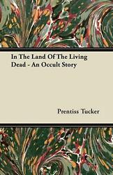In The Land Of The Living Dead - An Occult Story By Prentiss Tucker English Pa