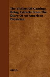 The Victims Of Gaming Being Extracts From The Diary Of An American Physician By
