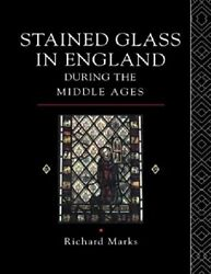 Stained Glass In England During The Middle Ages By Marks, Richard Hardback Book