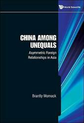 China Among Unequals Asymmetric Foreign Relationships In Asia Brantly Womack