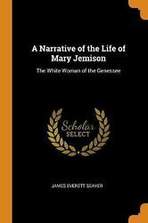 Narrative Of The Life Of Mary Jemison The White Woman Of The Genessee By James