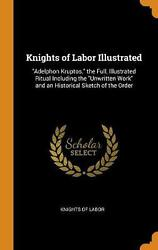 Knights Of Labor Illustrated Adelphon Kruptos. The Full, Illustrated Ritual Inc