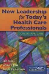 New Leadership for Today#x27;s Health Care Professionals: Concepts and Cases