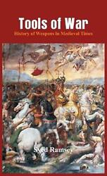 Tools Of War History Of Weapons In Medieval Times By Syed Ramsey English Ha