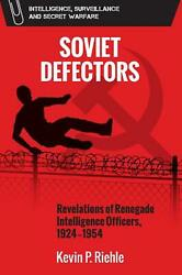 Defector Revelations Of Renegade Intelligence Officers 1924-1954 By Kevin Rieh