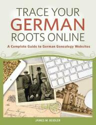 Trace Your German Roots Online A Complete Guide To German Genealogy Websites By