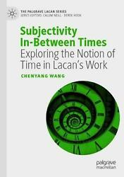 Subjectivity In-between Times Exploring The Notion Of Time In Lacanand039s Work By C
