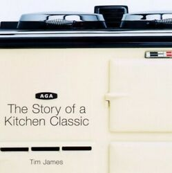 Aga The Story Of A Kitchen Classic By James Tim Hardback Book The Fast Free