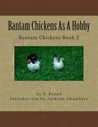 Bantam Chickens As a Hobby Paperback by Proud P.; Chambers Jackson Like N...