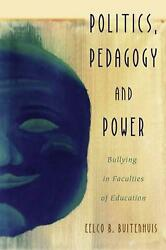 Politics, Pedagogy And Power Bullying In Faculties Of Education By Eelco B. Bui