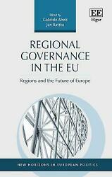 Regional Governance In The Eu Regions And The Future Of Europe New Horizons In E