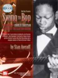 Swing To Bop The Music Of Charlie Christian Pioneer Of The Electric Guitar, ,