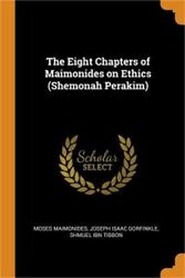 The Eight Chapters Of Maimonides On Ethics Shemonah Perakim Paperback Or Soft