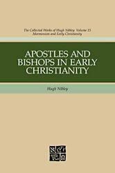 Apostles And Bishops In Early Christianity Hugh Nibley Works By Hugh Nibley…