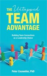 The Untapped Team Advantage Building Team Connections As A Leadership Choice P