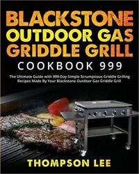Blackstone Outdoor Gas Griddle Grill Cookbook 999 The Ultimate Guide With 999-d